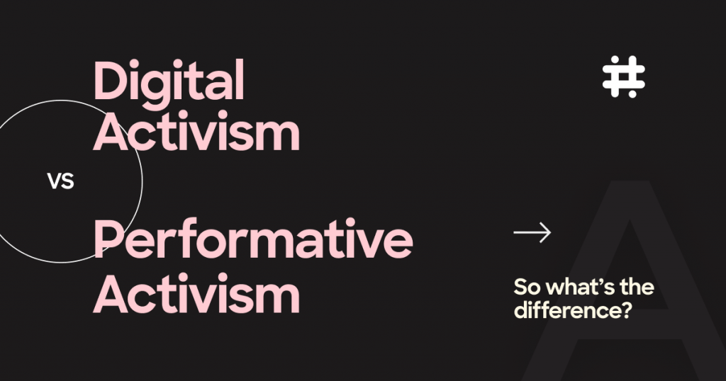 Digital activism vs performative activism: so, what's the difference?