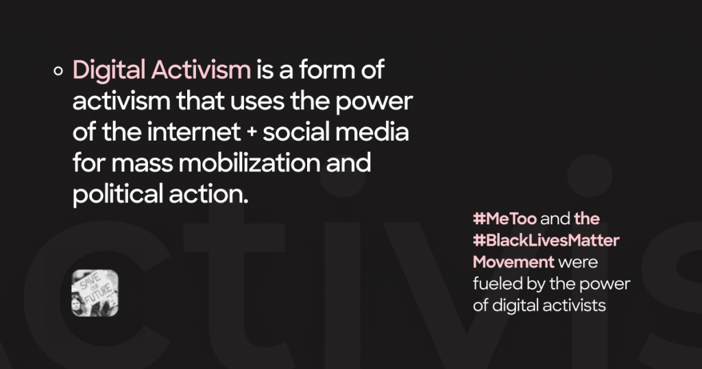 Digital activism is a form of activism that uses the power of the internet + social media for mass mobilization and political action. #MeToo and the #BlackLivesMatter Movement were fueled by the power of digital activists